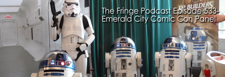 The Fringe Podcast Episode 533-Emerald City Comic Con Panel
